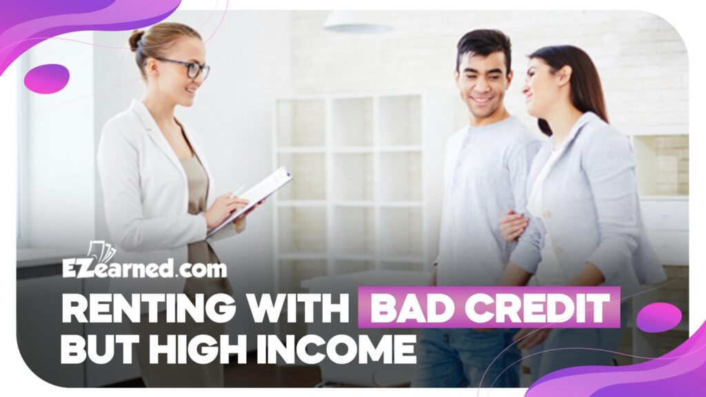RENTING WITH BAD CREDIT BUT HIGH INCOME