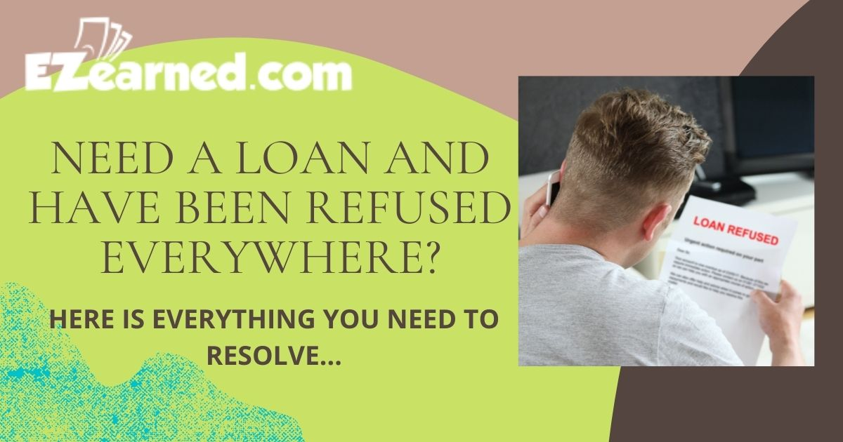 need a loan and have been refused everywhere
