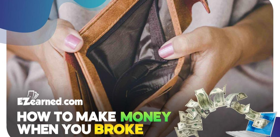 how to make money when you are broke